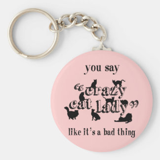 You Say Crazy Cat Lady Like It's A Bad Thing Key Ring