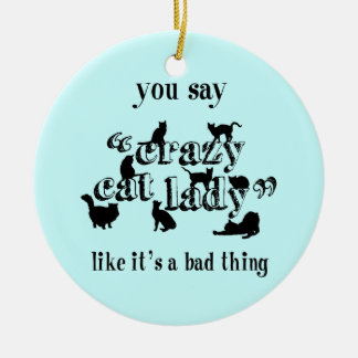 You Say Crazy Cat Lady Like It's A Bad Thing Round Ceramic Decoration