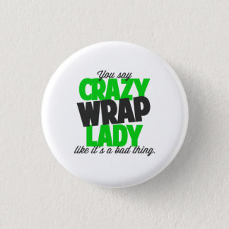 You say crazy wrap lady like its a bad thing 3 cm round badge