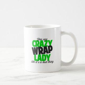 You say crazy wrap lady like it's a bad thing basic white mug
