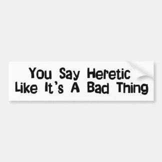 You Say Heretic Bumper Sticker