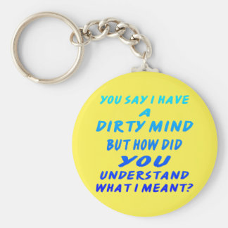 You Say I Have A Dirty Mind But How Did You Know Key Chain