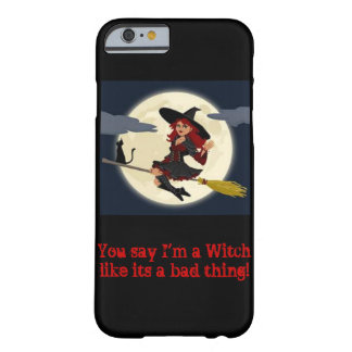 You say I'm a witch...iPhone 6 case