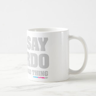 You Say Weirdo Like Its A Bad Thing Mug