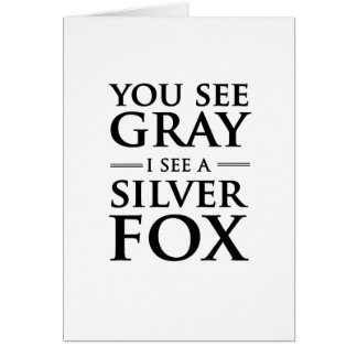 You See Gray, I See a Silver Fox Card