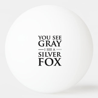 You See Gray, I See a Silver Fox Ping Pong Ball