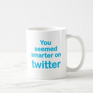 You seemed smarter on twitter coffee mug