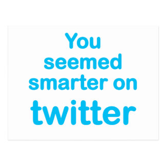 You seemed smarter on twitter post card