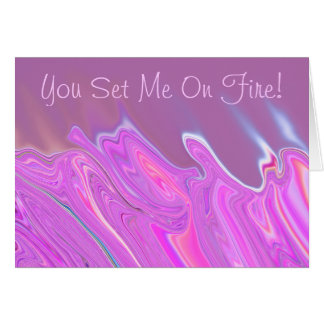 You Set Me On Fire! Greeting Card