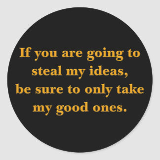 You should steal my good ideas stickers