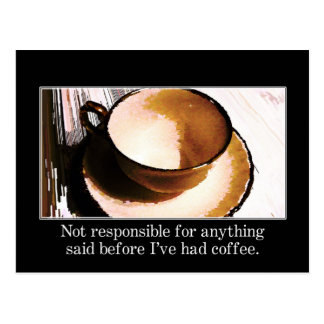 You should wait until I ve had a cup of coffee Post Cards