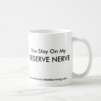 You Stay On My, RESERVE NERVE!!, www.youknowyou... Mugs