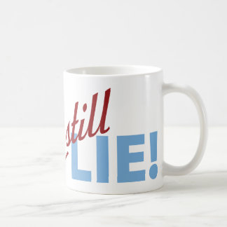 You Still Lie! Coffee Mug