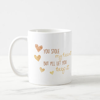 you stole my heart but i'll let you keep it mug