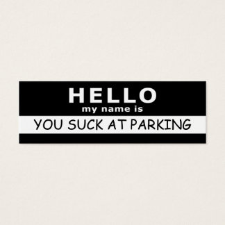 YOU SUCK AT PARKING hello my name is Mini Business Card