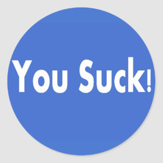 You Suck! Classic Round Sticker
