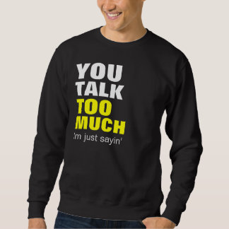 You Talk To Much Sweatshirt