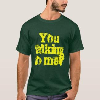 You talking to me? T-Shirt