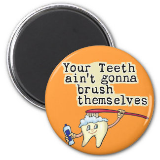 You Teeth Aint Gonna Brush Themselves 6 Cm Round Magnet