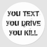 you TEXT you DRIVE you KILL Round Sticker