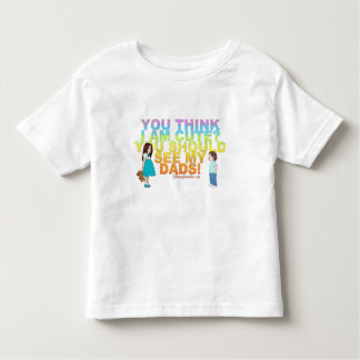You think i am cute? You should see my Dads! Toddler T-Shirt