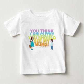 You think i am cute? You should see my Mums! Baby T-Shirt