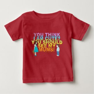 You think i am cute? You should see my Mums! Infant T-Shirt