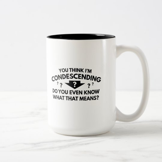 You Think I'm Condescending Two-Tone Coffee Mug