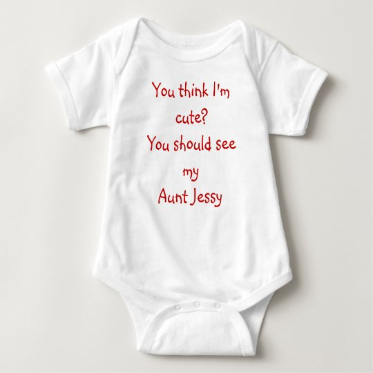 You think I'm cute?You should see myAunt Jessy Baby Bodysuit