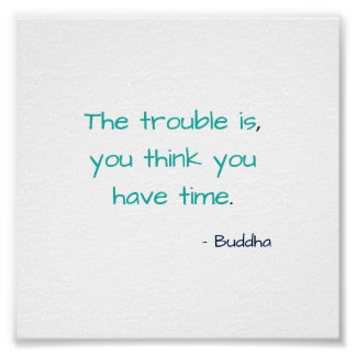 You Think You Have Time Buddha Motivational Quote Poster