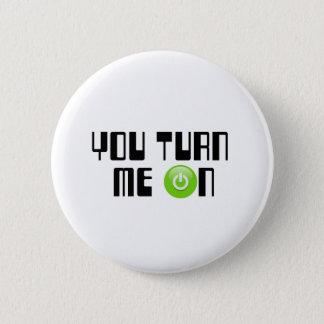 You turn me on 6 cm round badge