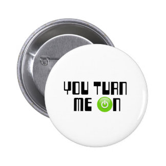 You turn me on button