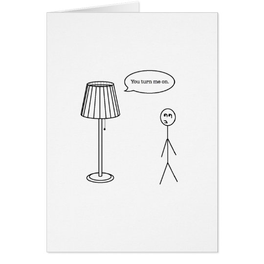 You Turn Me On Humour Card