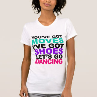 You ve Got Moves Tees