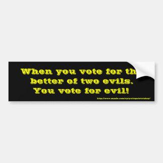 You vote for evil! bumper sticker