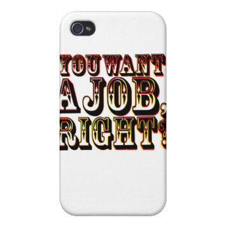 You Want A Job, Right? iPhone 4/4S Covers