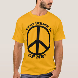 You Want a Peace of Me T-Shirt