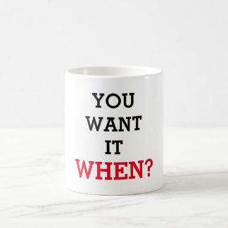 You want it when coffee mug