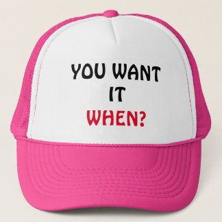 You Want It. When? Trucker Hat