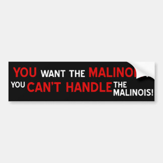 You want the Malinois? Bumper Sticker