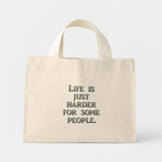 You were destined to have a life harder than mine mini tote bag