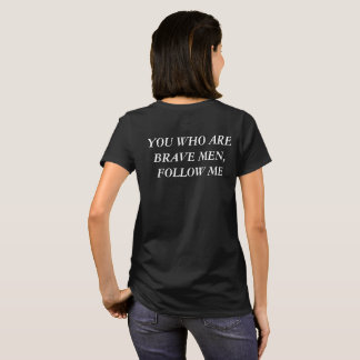 You Who Are Brave Men, Follow Me T-Shirt