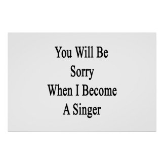 You Will Be Sorry When I Become A Singer Posters