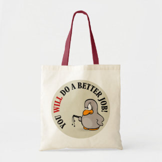 You will do a better job or else you won't budget tote bag