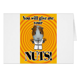 You Will give me your NUTS Cards