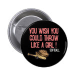 You wish you could throw like a girl! 6 cm round badge