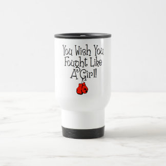 You Wish you Fought Like a Girl! Stainless Steel Travel Mug