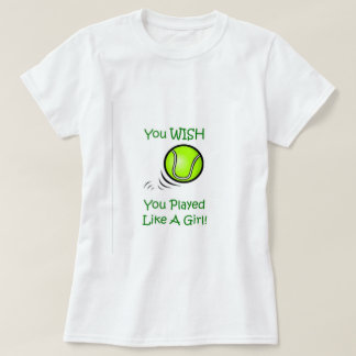 You Wish You Played Like A Girl - Tennis T-Shirt