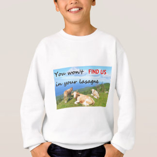 You won't find us in your lasagne. sweatshirt