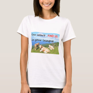 You won't find us in your lasagne. T-Shirt